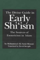 The divine guide in early shi`ism the sources of esotericism in isalm