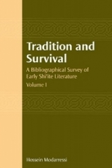 Tradition and survial a bibliographical survey of early shi`ite literature
